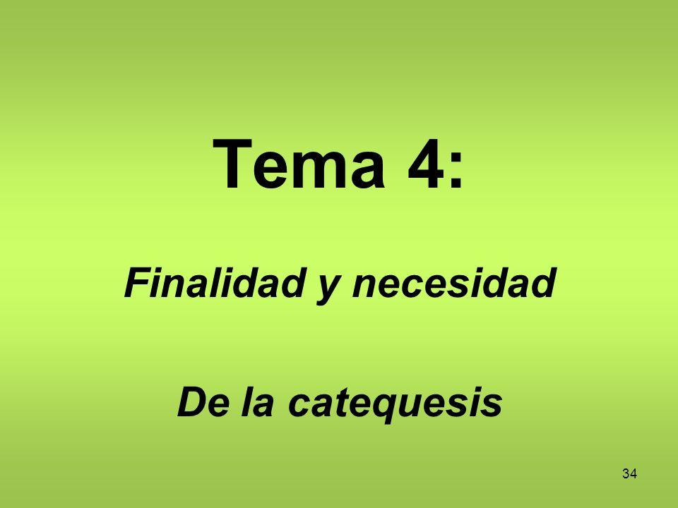 34 Tema 4: Finalidad y necesidad De la catequesis