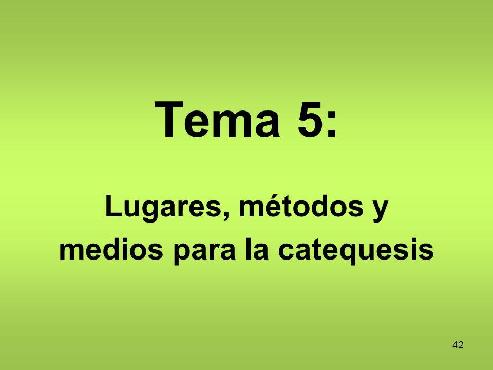 42 Tema 5: Lugares, métodos y medios para la catequesis