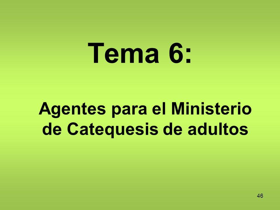 46 Tema 6: Agentes para el Ministerio de Catequesis de adultos