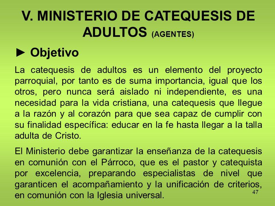 47 V. MINISTERIO DE CATEQUESIS DE ADULTOS (AGENTES) Objetivo La catequesis de adultos es un elemento del proyecto parroquial, por tanto es de suma imp
