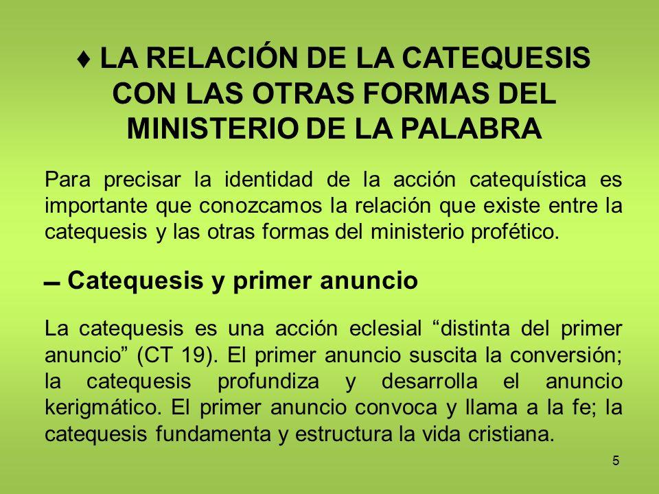 5 LA RELACIÓN DE LA CATEQUESIS CON LAS OTRAS FORMAS DEL MINISTERIO DE LA PALABRA Para precisar la identidad de la acción catequística es importante qu