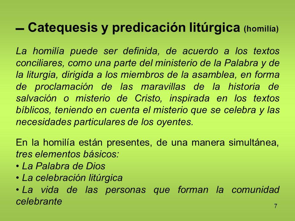 7 Catequesis y predicación litúrgica (homilía) La homilía puede ser definida, de acuerdo a los textos conciliares, como una parte del ministerio de la