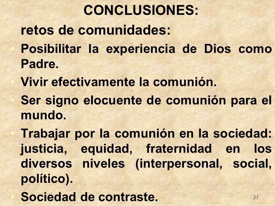27 CONCLUSIONES: retos de comunidades: Posibilitar la experiencia de Dios como Padre. Vivir efectivamente la comunión. Ser signo elocuente de comunión