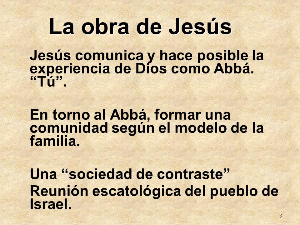 3 La obra de Jesús Jesús comunica y hace posible la experiencia de Dios como Abbá. Tú. En torno al Abbá, formar una comunidad según el modelo de la fa