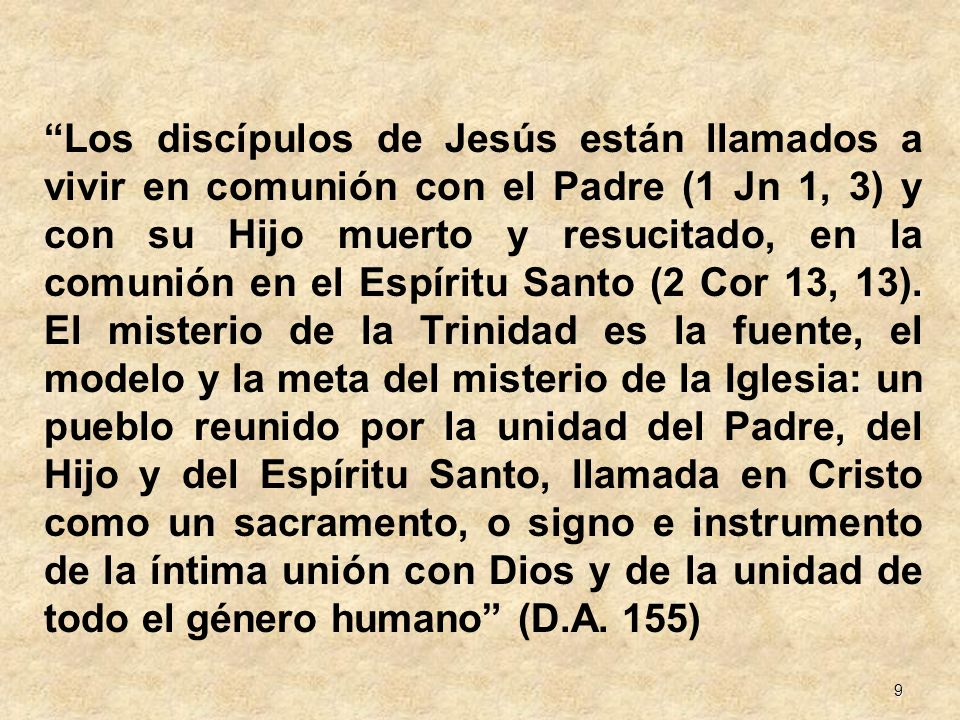 9 Los discípulos de Jesús están llamados a vivir en comunión con el Padre (1 Jn 1, 3) y con su Hijo muerto y resucitado, en la comunión en el Espíritu