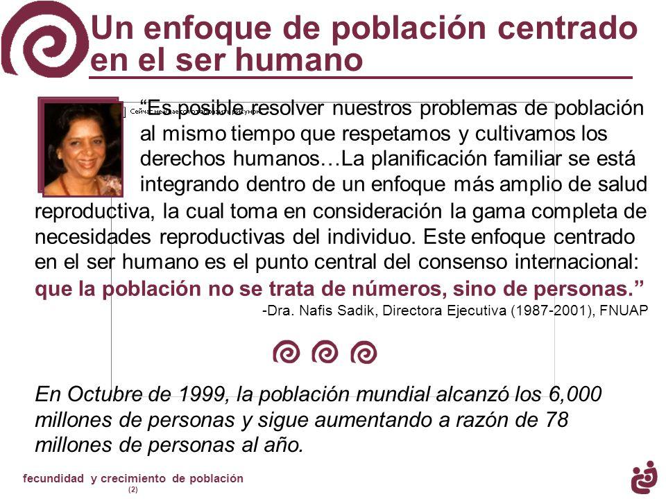 fecundidad y crecimiento de población (2) Un enfoque de población centrado en el ser humano Es posible resolver nuestros problemas de población al mis