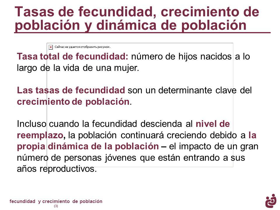 fecundidad y crecimiento de población (3) Tasa total de fecundidad: número de hijos nacidos a lo largo de la vida de una mujer. Las tasas de fecundida