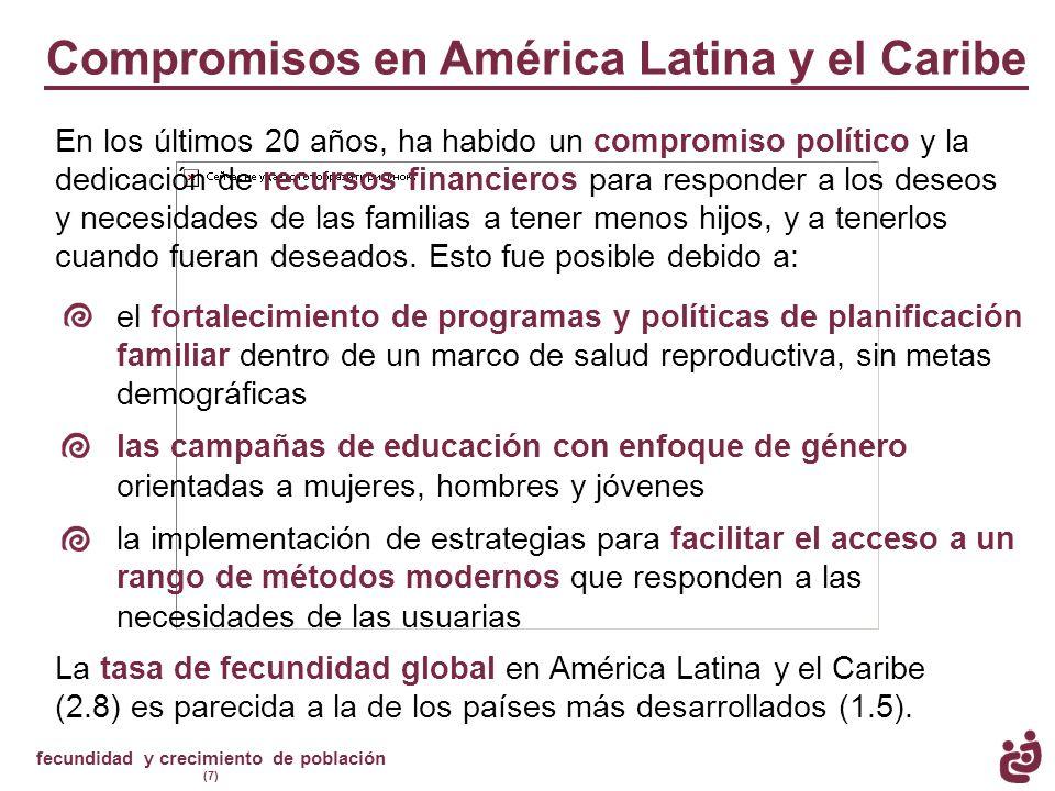 fecundidad y crecimiento de población (7) Compromisos en América Latina y el Caribe En los últimos 20 años, ha habido un compromiso político y la dedi