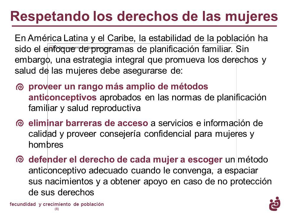fecundidad y crecimiento de población (8) Respetando los derechos de las mujeres En América Latina y el Caribe, la estabilidad de la población ha sido