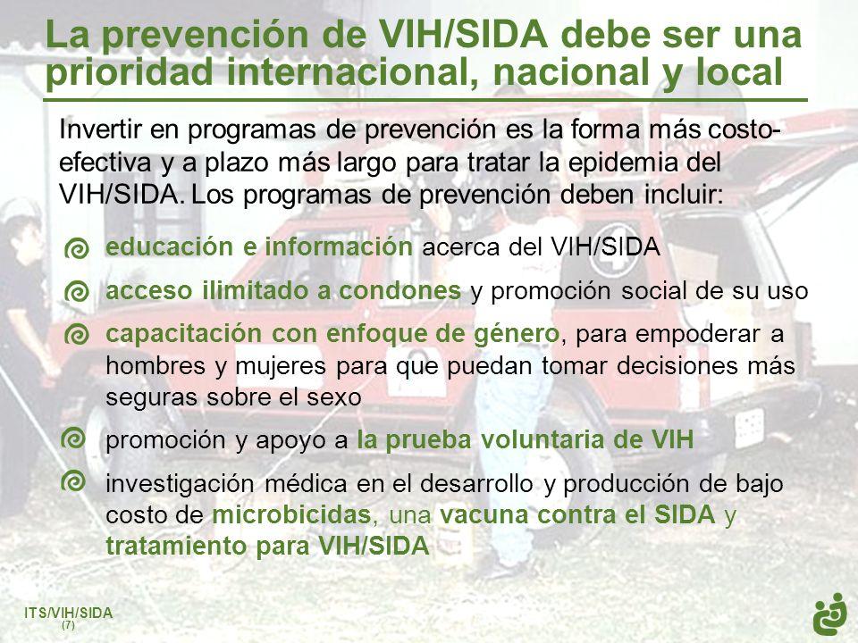 La prevención de VIH/SIDA debe ser una prioridad internacional, nacional y local Invertir en programas de prevención es la forma más costo- efectiva y
