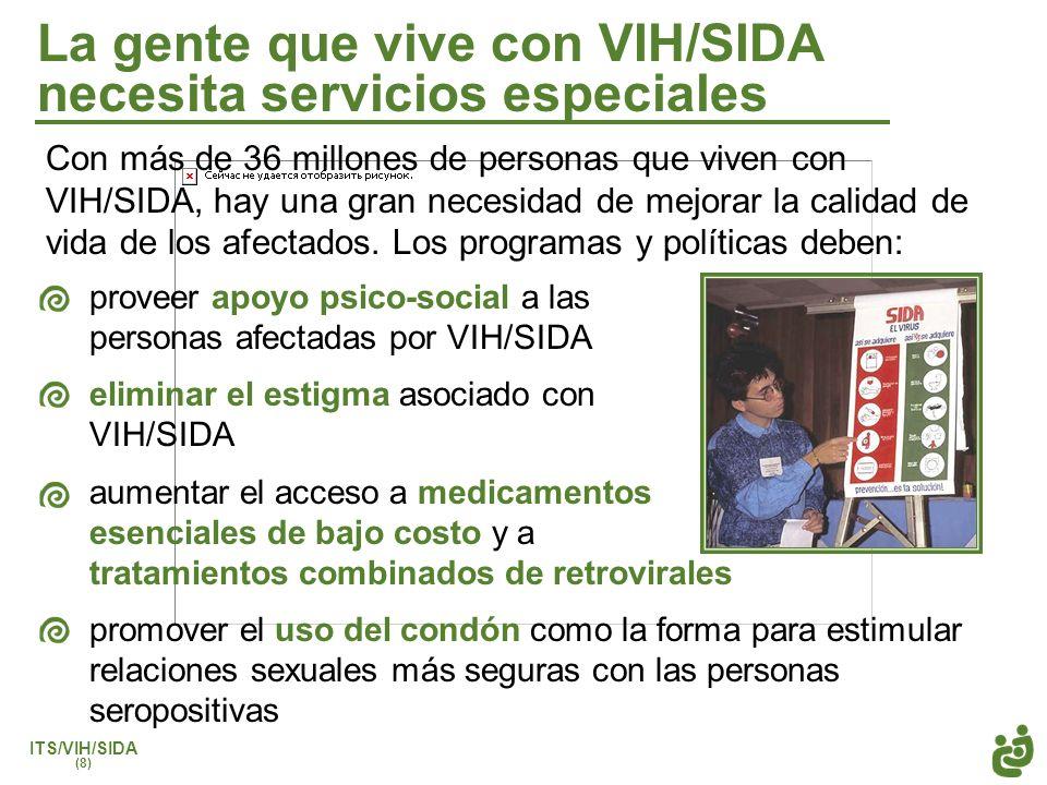 ITS/VIH/SIDA (8) La gente que vive con VIH/SIDA necesita servicios especiales proveer apoyo psico-social a las personas afectadas por VIH/SIDA elimina