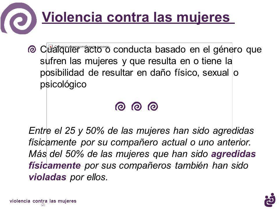 violencia contra las mujeres (2) Preferred Customer: NAFIS PICTURE Preferred Customer: NAFIS PICTURE Entre el 25 y 50% de las mujeres han sido agredidas físicamente por su compañero actual o uno anterior.