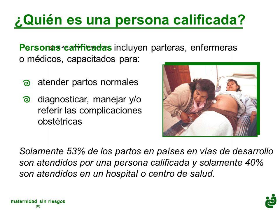 maternidad sin riesgos (8) atender partos normales diagnosticar, manejar y/o referir las complicaciones obstétricas ¿Quién es una persona calificada.
