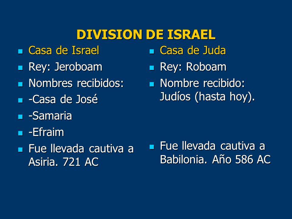 DIVISION DE ISRAEL Casa de Israel Casa de Israel Rey: Jeroboam Rey: Jeroboam Nombres recibidos: Nombres recibidos: -Casa de José -Casa de José -Samari