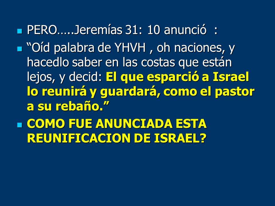 PERO…..Jeremías 31: 10 anunció : PERO…..Jeremías 31: 10 anunció : Oíd palabra de YHVH, oh naciones, y hacedlo saber en las costas que están lejos, y d