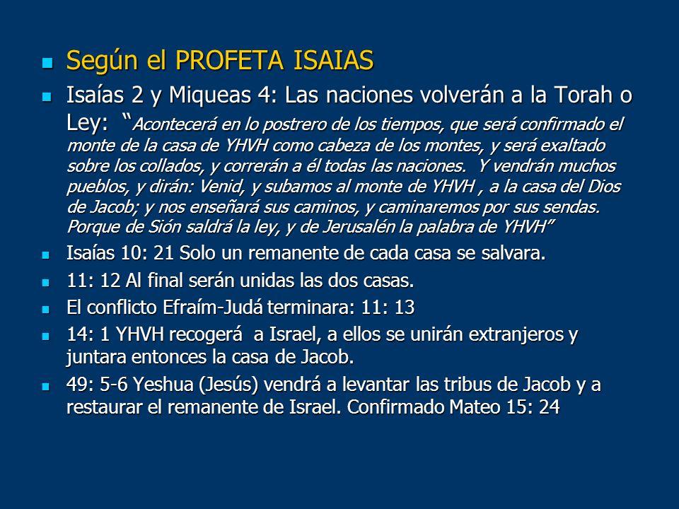 Según el PROFETA ISAIAS Según el PROFETA ISAIAS Isaías 2 y Miqueas 4: Las naciones volverán a la Torah o Ley: Acontecerá en lo postrero de los tiempos