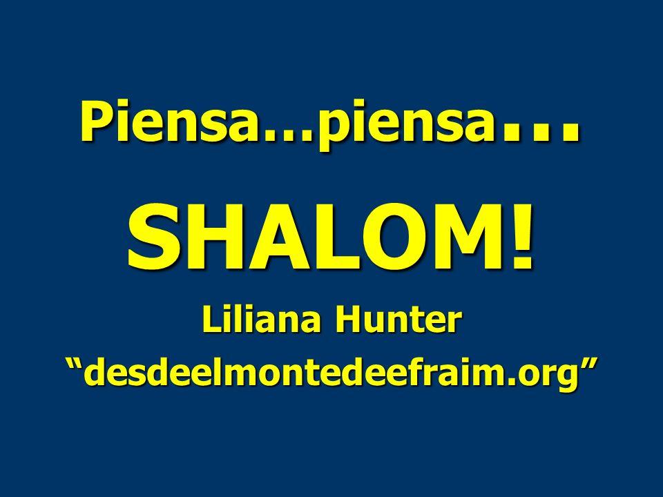 Piensa…piensa … SHALOM! Liliana Hunter desdeelmontedeefraim.org