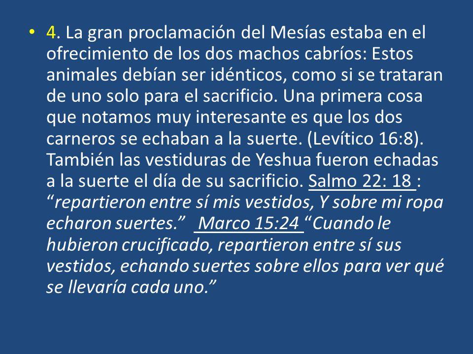 4. La gran proclamación del Mesías estaba en el ofrecimiento de los dos machos cabríos: Estos animales debían ser idénticos, como si se trataran de un