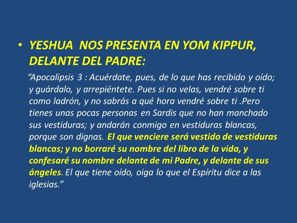 YESHUA NOS PRESENTA EN YOM KIPPUR, DELANTE DEL PADRE: Apocalipsis 3 : Acuérdate, pues, de lo que has recibido y oído; y guárdalo, y arrepiéntete. Pues