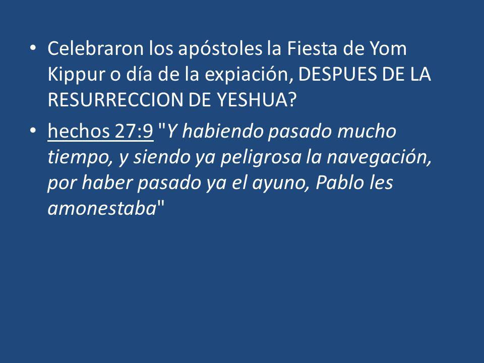 Celebraron los apóstoles la Fiesta de Yom Kippur o día de la expiación, DESPUES DE LA RESURRECCION DE YESHUA? hechos 27:9