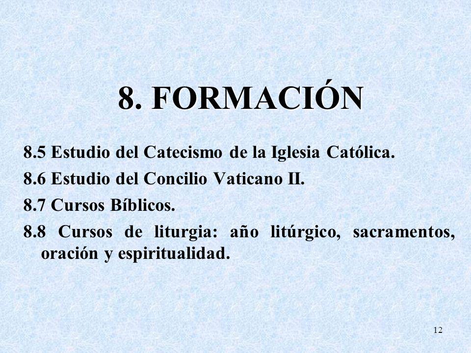 8. FORMACIÓN 8.5 Estudio del Catecismo de la Iglesia Católica. 8.6 Estudio del Concilio Vaticano II. 8.7 Cursos Bíblicos. 8.8 Cursos de liturgia: año