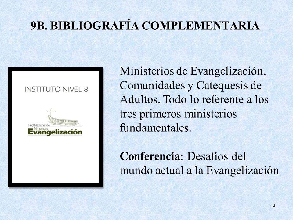 9B. BIBLIOGRAFÍA COMPLEMENTARIA 14 Ministerios de Evangelización, Comunidades y Catequesis de Adultos. Todo lo referente a los tres primeros ministeri