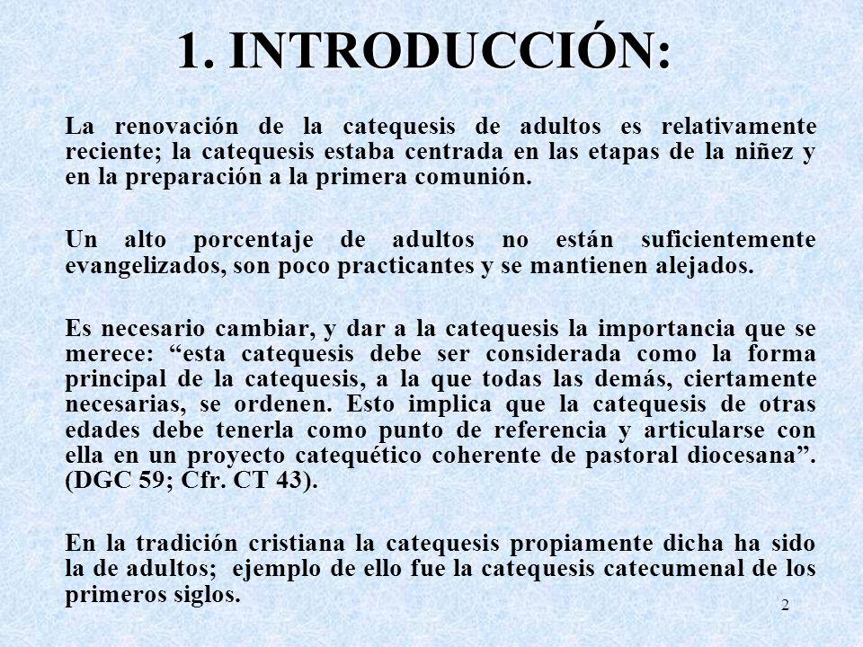 1. INTRODUCCIÓN: La renovación de la catequesis de adultos es relativamente reciente; la catequesis estaba centrada en las etapas de la niñez y en la