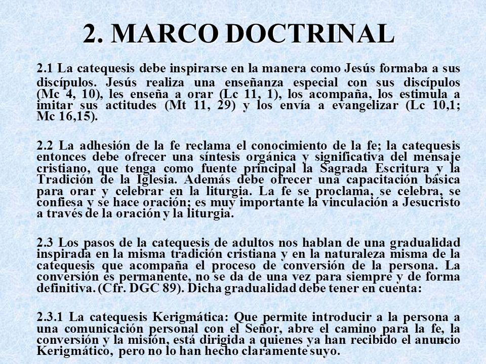 2. MARCO DOCTRINAL 2.1 La catequesis debe inspirarse en la manera como Jesús formaba a sus discípulos. Jesús realiza una enseñanza especial con sus di