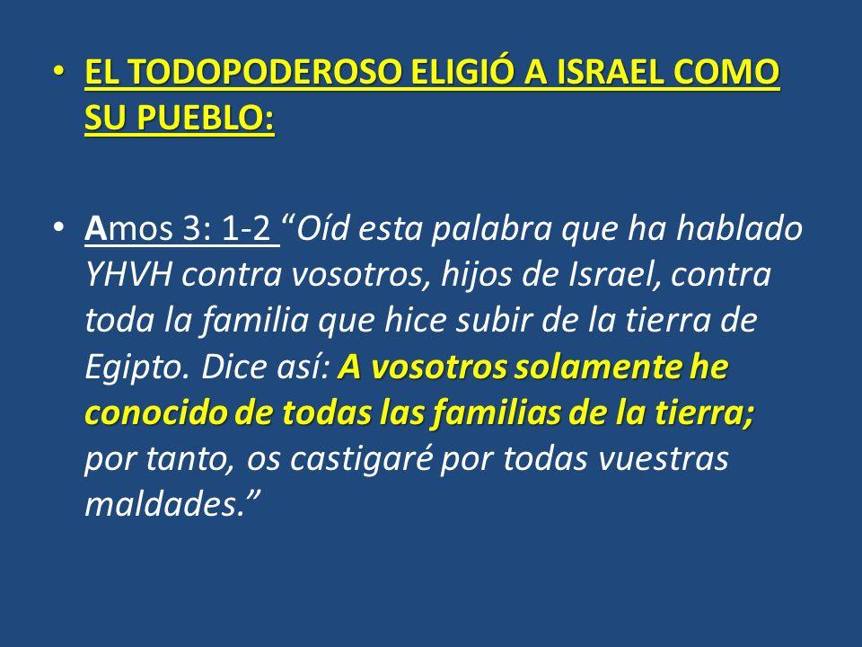 EL TODOPODEROSO ELIGIÓ A ISRAEL COMO SU PUEBLO: EL TODOPODEROSO ELIGIÓ A ISRAEL COMO SU PUEBLO: A vosotros solamente he conocido de todas las familias