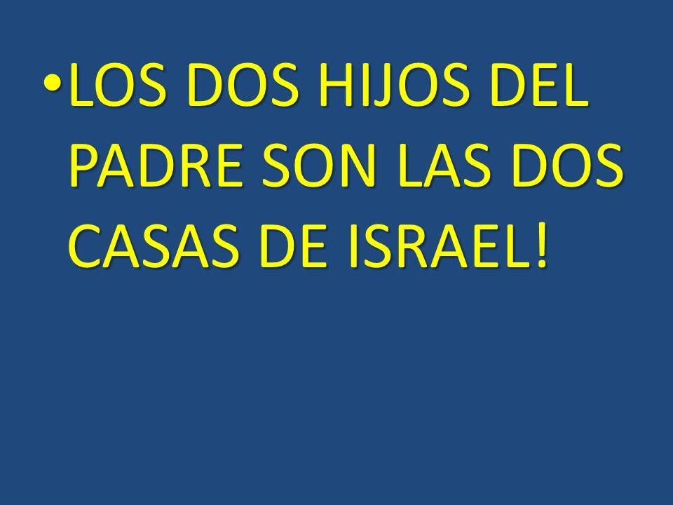 LOS DOS HIJOS DEL PADRE SON LAS DOS CASAS DE ISRAEL! LOS DOS HIJOS DEL PADRE SON LAS DOS CASAS DE ISRAEL!