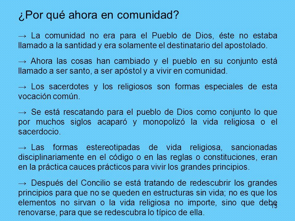 13 ¿Por qué ahora en comunidad? La comunidad no era para el Pueblo de Dios, éste no estaba llamado a la santidad y era solamente el destinatario del a