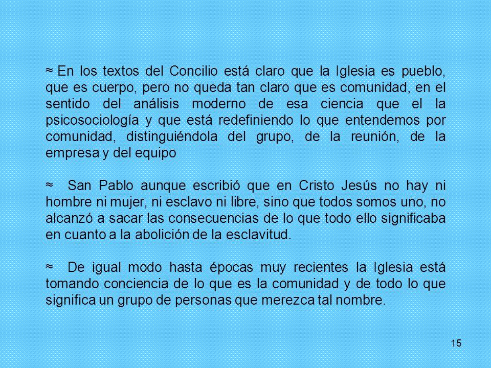 15 En los textos del Concilio está claro que la Iglesia es pueblo, que es cuerpo, pero no queda tan claro que es comunidad, en el sentido del análisis