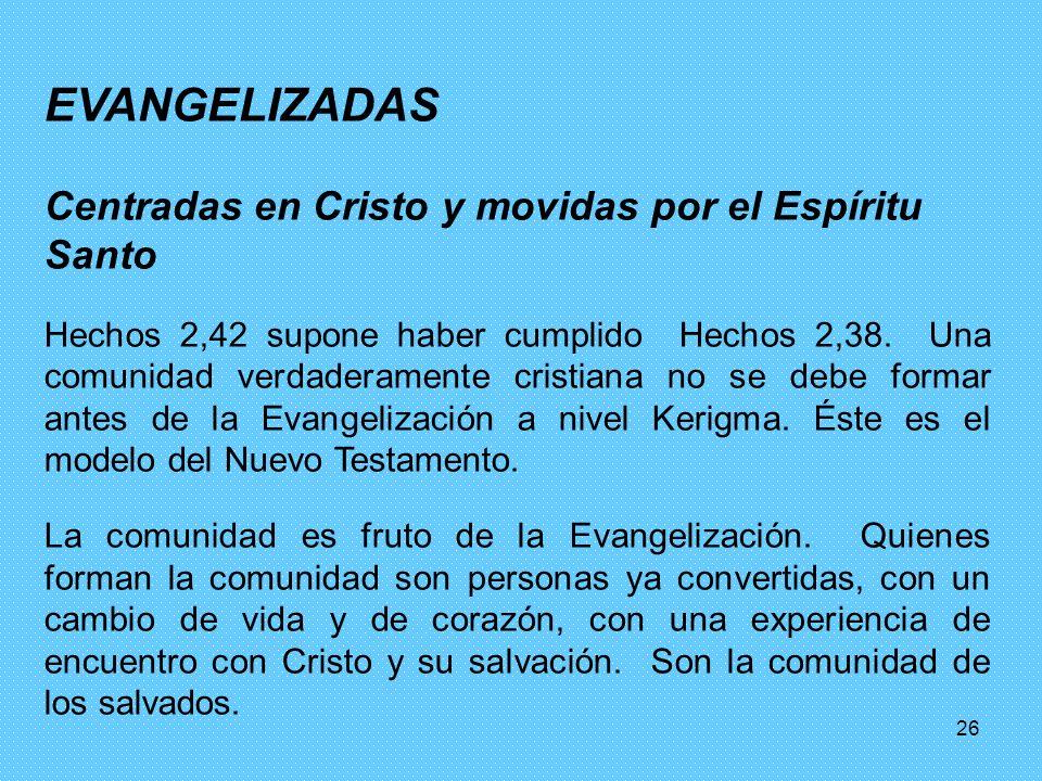 26 EVANGELIZADAS Centradas en Cristo y movidas por el Espíritu Santo Hechos 2,42 supone haber cumplido Hechos 2,38. Una comunidad verdaderamente crist