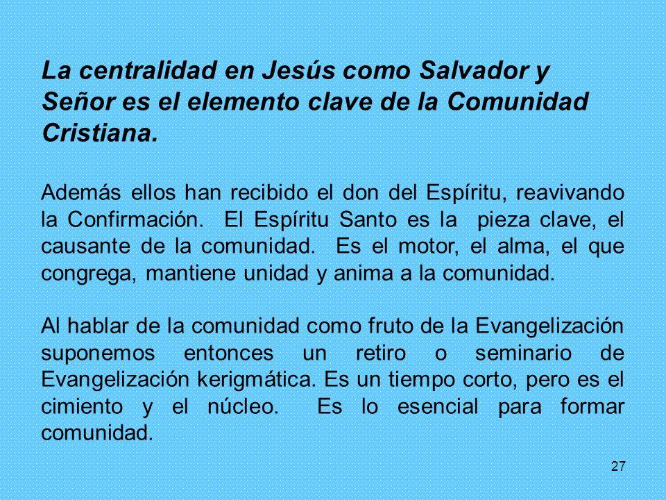 27 La centralidad en Jesús como Salvador y Señor es el elemento clave de la Comunidad Cristiana. Además ellos han recibido el don del Espíritu, reaviv