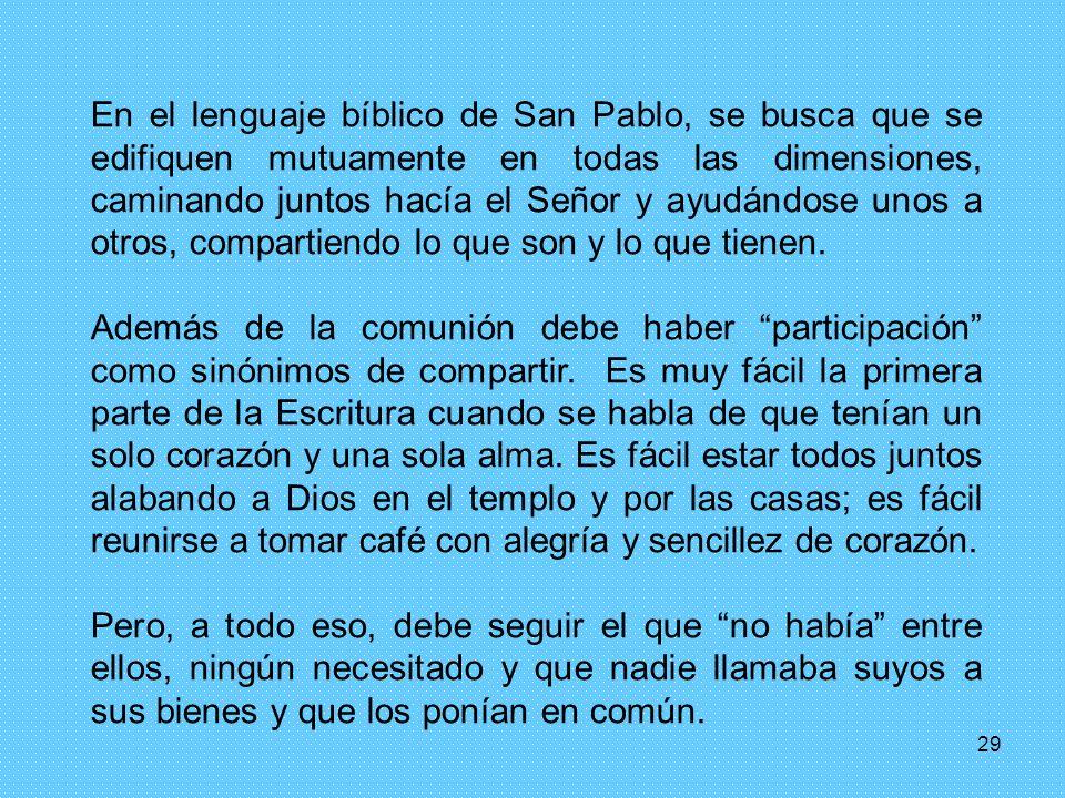 29 En el lenguaje bíblico de San Pablo, se busca que se edifiquen mutuamente en todas las dimensiones, caminando juntos hacía el Señor y ayudándose un