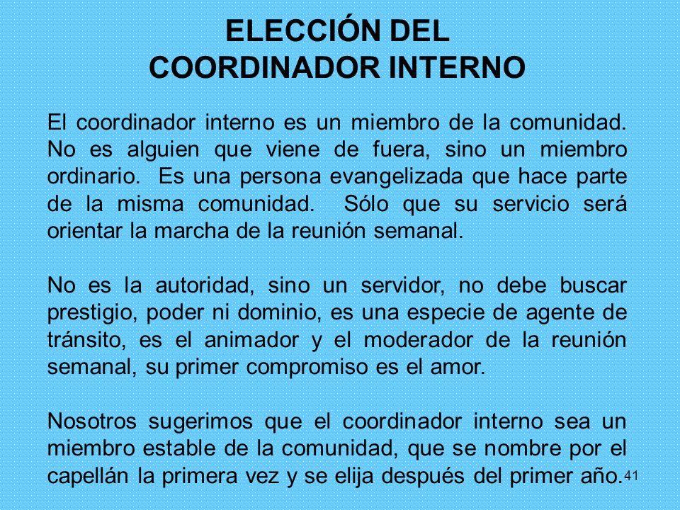 41 ELECCIÓN DEL COORDINADOR INTERNO El coordinador interno es un miembro de la comunidad. No es alguien que viene de fuera, sino un miembro ordinario.