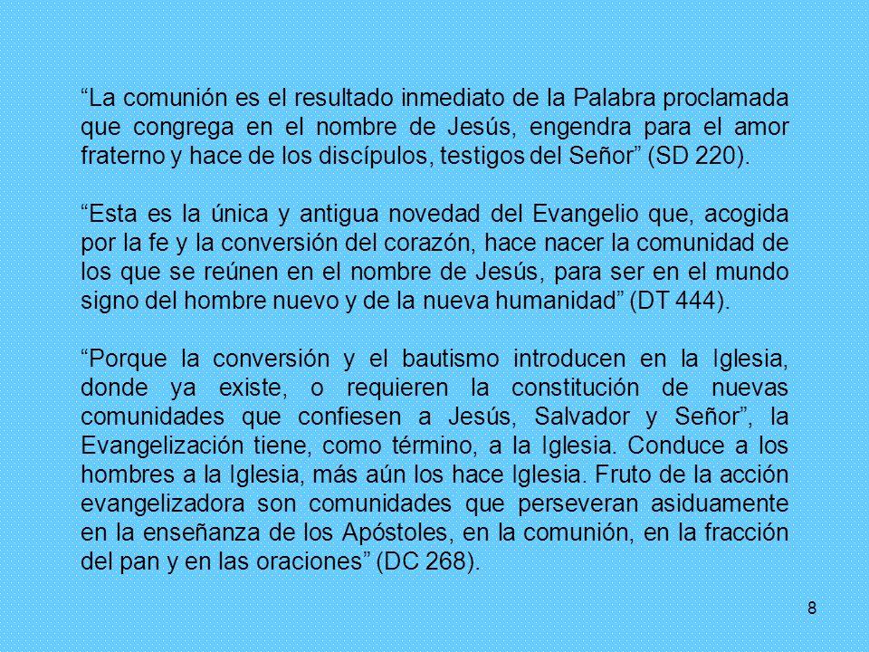 8 La comunión es el resultado inmediato de la Palabra proclamada que congrega en el nombre de Jesús, engendra para el amor fraterno y hace de los disc