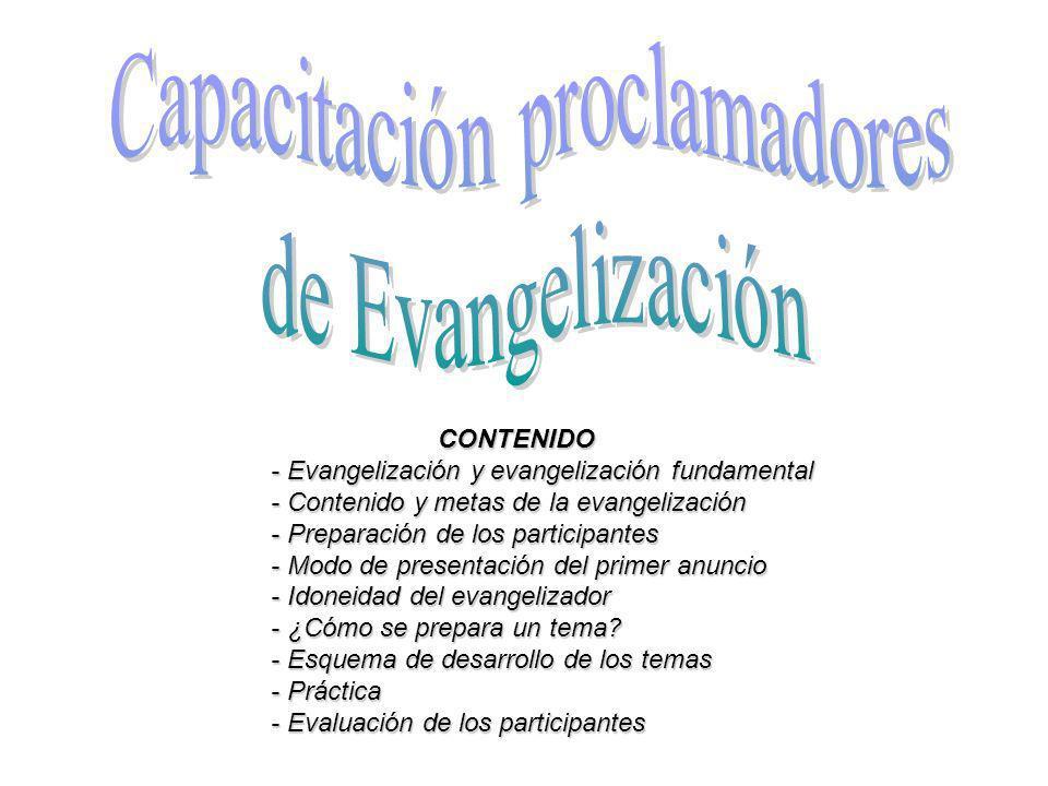 CONTENIDO CONTENIDO - Evangelización y evangelización fundamental - Contenido y metas de la evangelización - Preparación de los participantes - Modo de presentación del primer anuncio - Idoneidad del evangelizador - ¿Cómo se prepara un tema.