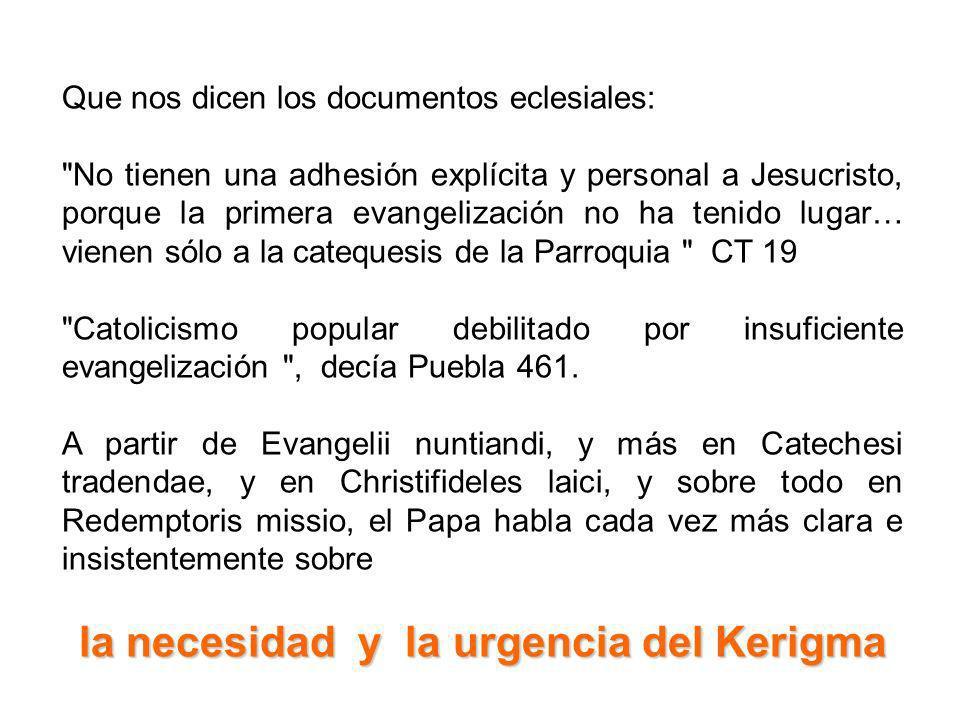 Que nos dicen los documentos eclesiales: No tienen una adhesión explícita y personal a Jesucristo, porque la primera evangelización no ha tenido lugar… vienen sólo a la catequesis de la Parroquia CT 19 Catolicismo popular debilitado por insuficiente evangelización , decía Puebla 461.