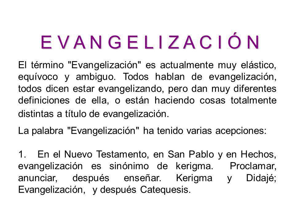 E V A N G E L I Z A C I Ó N E V A N G E L I Z A C I Ó N El término Evangelización es actualmente muy elástico, equívoco y ambiguo.