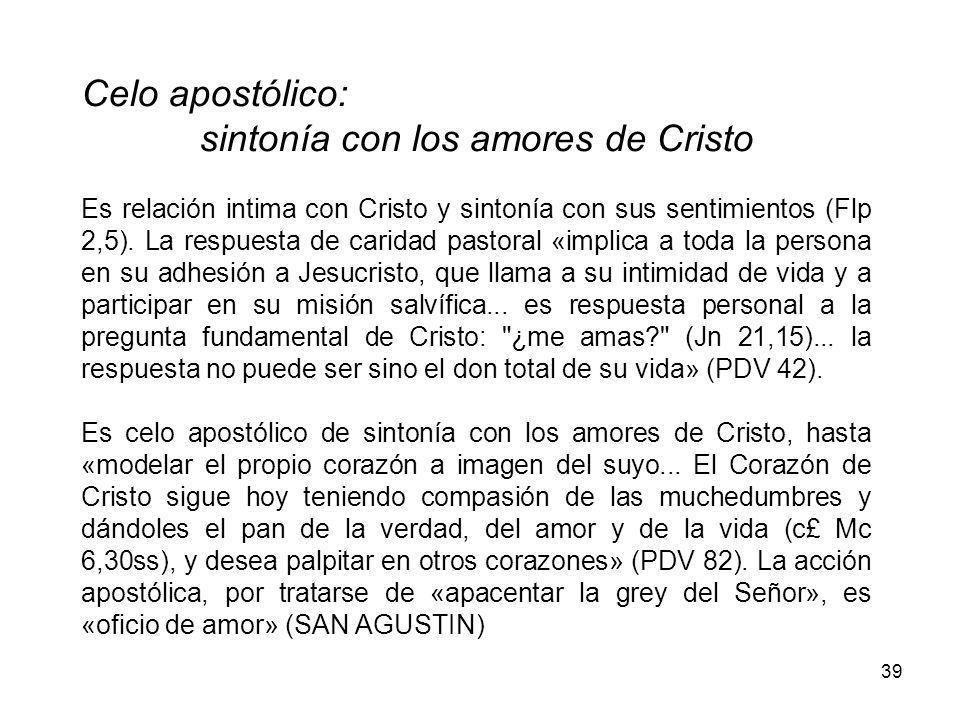 39 Celo apostólico: sintonía con los amores de Cristo Es relación intima con Cristo y sintonía con sus sentimientos (Flp 2,5).
