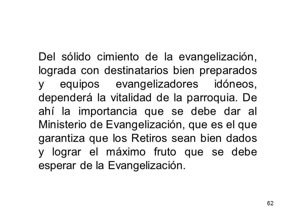 62 Del sólido cimiento de la evangelización, lograda con destinatarios bien preparados y equipos evangelizadores idóneos, dependerá la vitalidad de la parroquia.