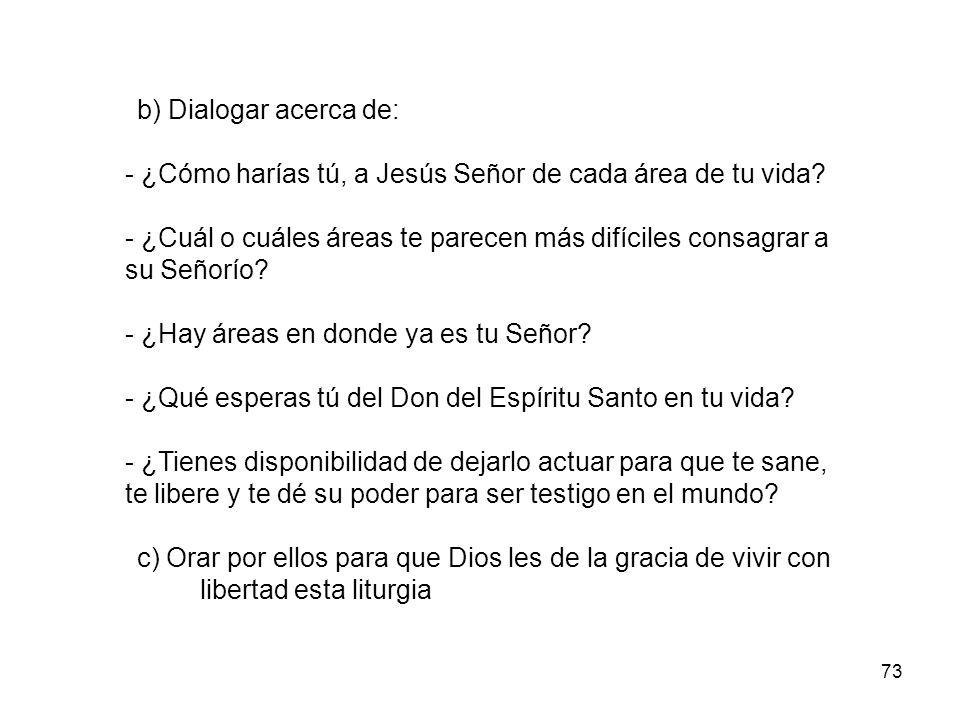 73 b) Dialogar acerca de: - ¿Cómo harías tú, a Jesús Señor de cada área de tu vida.
