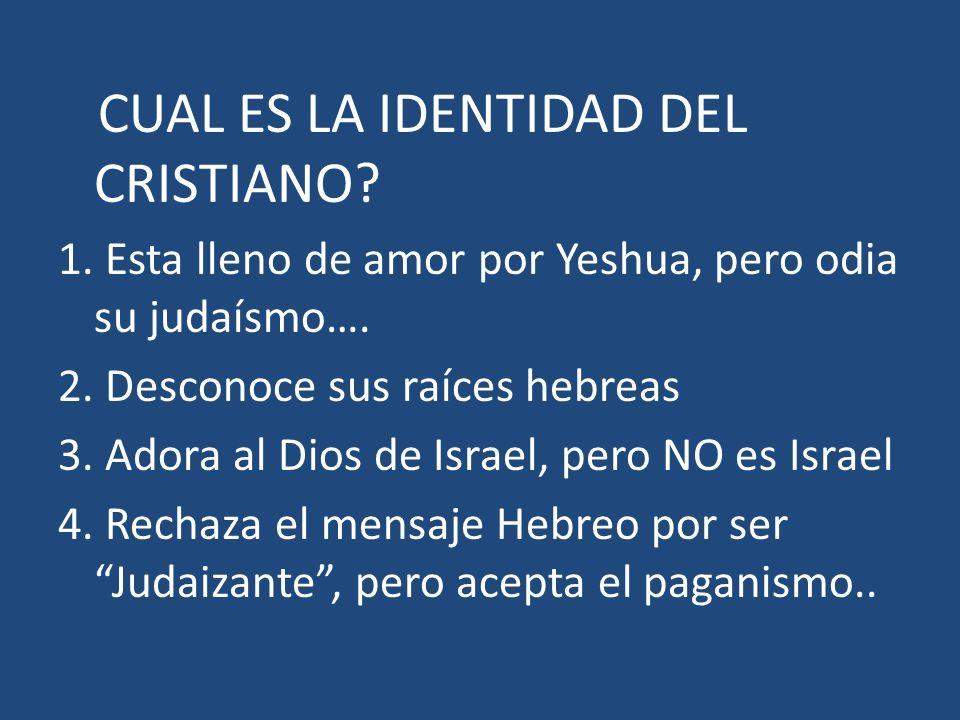 CUAL ES LA IDENTIDAD DEL CRISTIANO? 1. Esta lleno de amor por Yeshua, pero odia su judaísmo…. 2. Desconoce sus raíces hebreas 3. Adora al Dios de Isra