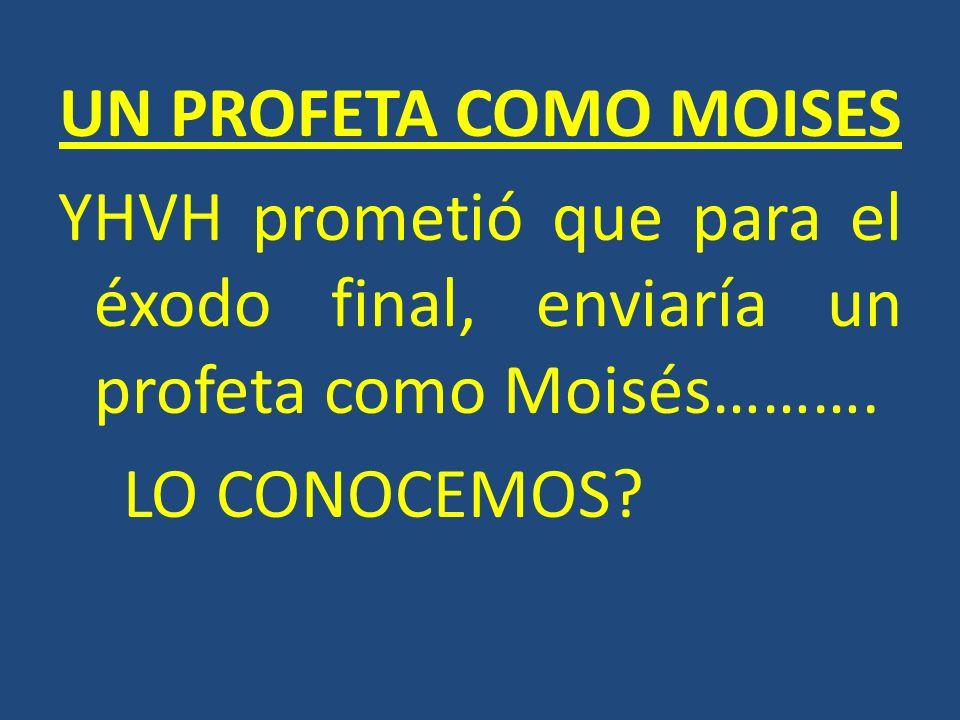UN PROFETA COMO MOISES YHVH prometió que para el éxodo final, enviaría un profeta como Moisés………. LO CONOCEMOS?