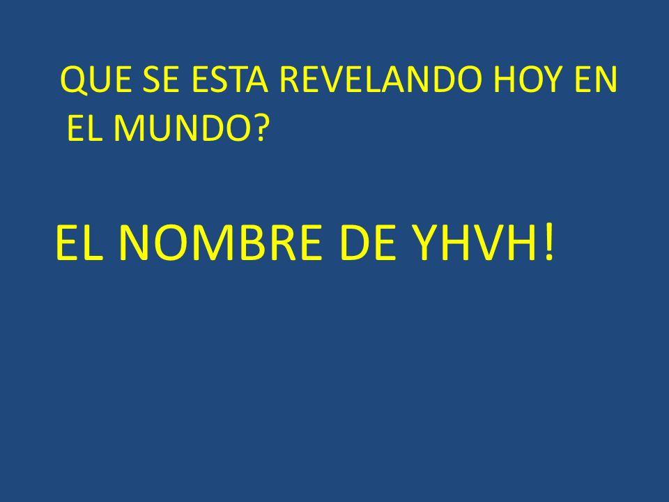 QUE SE ESTA REVELANDO HOY EN EL MUNDO? EL NOMBRE DE YHVH!