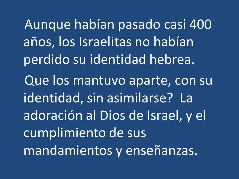 Aunque habían pasado casi 400 años, los Israelitas no habían perdido su identidad hebrea. Que los mantuvo aparte, con su identidad, sin asimilarse? La