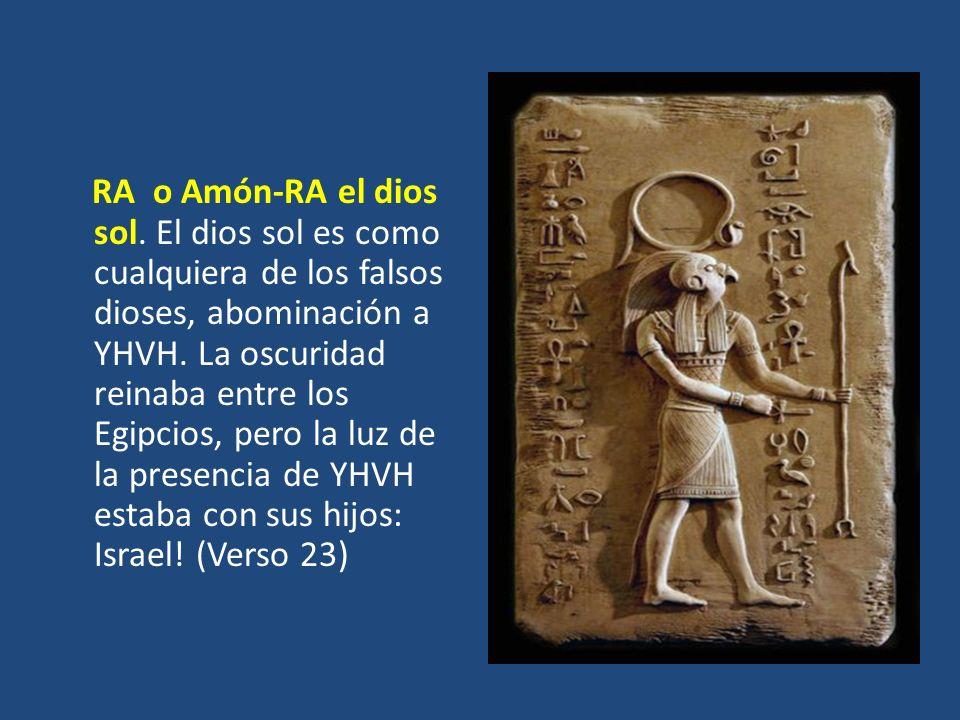 RA o Amón-RA el dios sol. El dios sol es como cualquiera de los falsos dioses, abominación a YHVH. La oscuridad reinaba entre los Egipcios, pero la lu