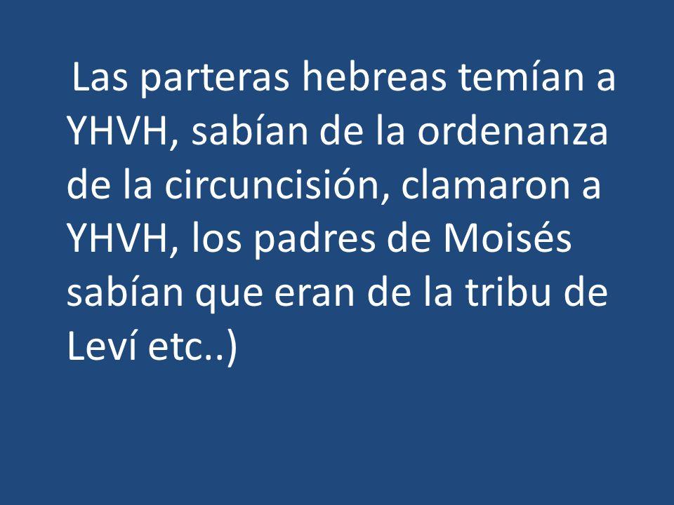 Las parteras hebreas temían a YHVH, sabían de la ordenanza de la circuncisión, clamaron a YHVH, los padres de Moisés sabían que eran de la tribu de Le