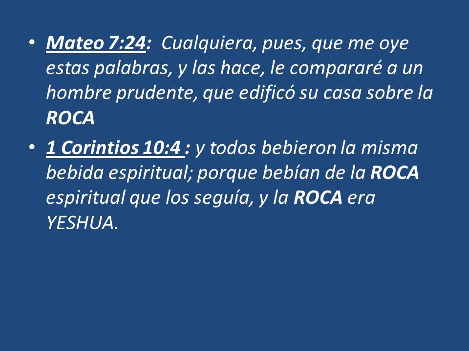 Mateo 7:24: Cualquiera, pues, que me oye estas palabras, y las hace, le compararé a un hombre prudente, que edificó su casa sobre la ROCA 1 Corintios